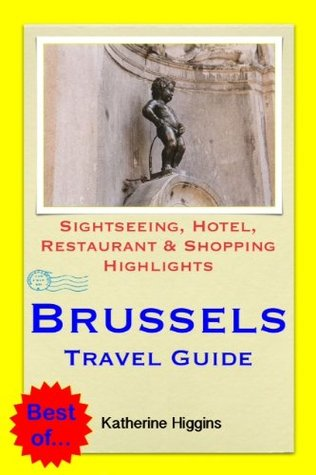 Brussels, Belgium Travel Guide - Sightseeing, Hotel, Restaurant & Shopping Highlights  by  Katherine Higgins