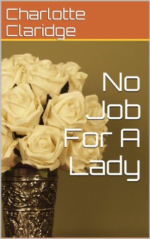 No Job For A Lady  by  Charlotte Claridge