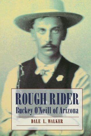 Rough Rider: Buckey ONeill of Arizona Dale L. Walker