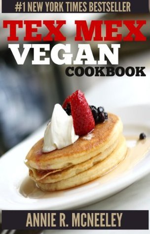 Top 30 Tex-Mex Vegetarian Recipes in Just And Only 3 Steps - Volume No. 2  by  Annie R. McNeeley
