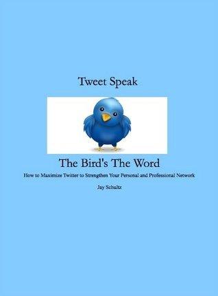 Tweet Speak: The Birds the Word Jay Schultz