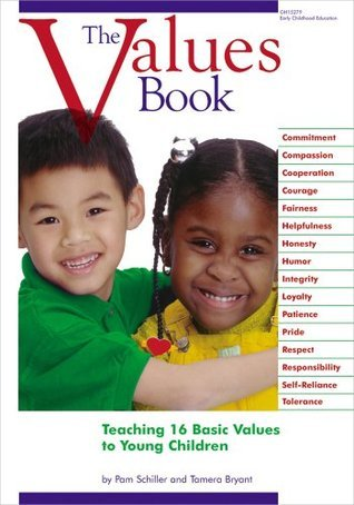 The Values Book: Teaching Sixteen Basic Values to Young Children Pam Schiller