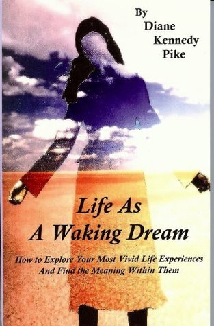 Life As A Waking Dream  by  Diane Kennedy Pike