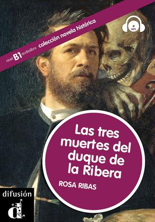 Las Tres Muertes del Duque de Ribera  by  Rosa Ribas