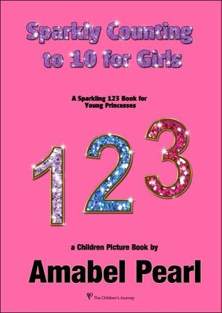 Sparkly Counting to 10 for Girls: A Sparkling 123 Book for Young Princesses (a Preschool Book) (Sparkly Read)  by  Amabel Pearl