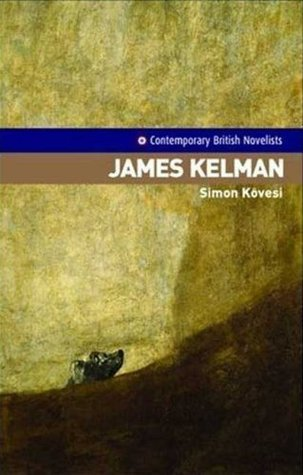 James Kelman (Contemporary British Novelists)  by  Simon Kövesi