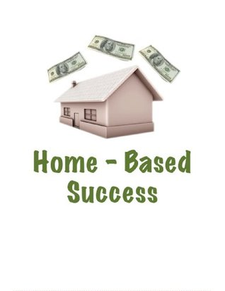 Home-Based Success: How to Work From Home Selling Used Books, CDs, DVDs and More Online Brian Burns