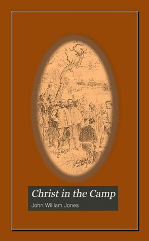 CHRIST IN THE CAMP, Annotated.  by  J.William Jones