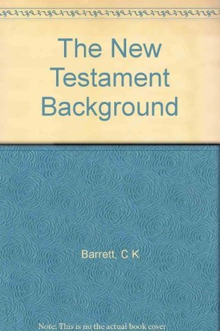 The New Testament Background: Selcted Documents Charles Kingsley Barrett