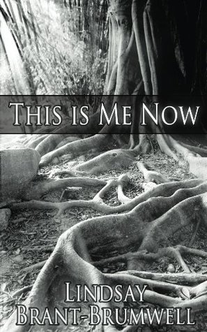 This Is Me Now  by  Lindsay Brant-Brumwell