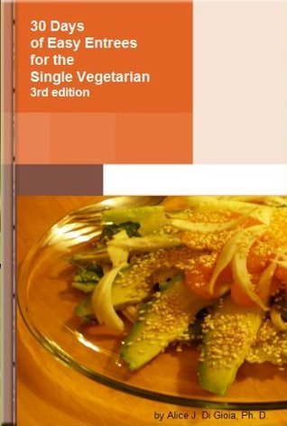 30 Days of Easy Entrees for the Single Vegetarian  by  Alice Di Gioia