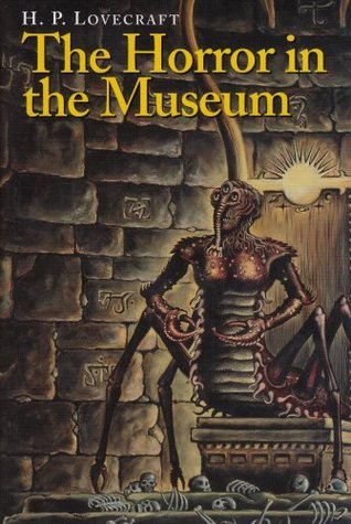 The Horror in the Museum & Other Revisions  by  H.P. Lovecraft