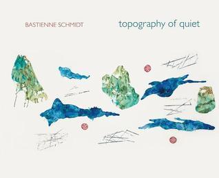 Bastienne Schmidt: Topography of Quiet Bastienne Schmidt