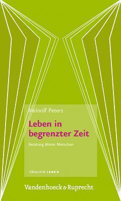 Leben In Begrenzter Zeit: Beratung Alterer Menschen  by  Meinolf Peters