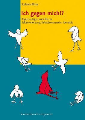 Ich Gegen Mich!?: Kopiervorlagen Zum Thema Selbstverletzung, Selbstbewusstsein, Identitat  by  Stefanie Pfister