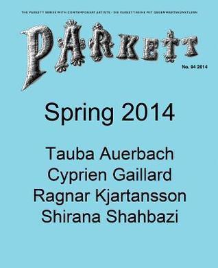 Parkett No. 94: Tauba Auerbach, Cyprien Gaillard, Ragnar Kjartansson, Shirana Shahbazi  by  Bice Curiger