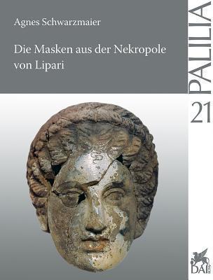 Die Masken Aus Der Nekropole Von Lipari  by  Agnes Schwarzmaier