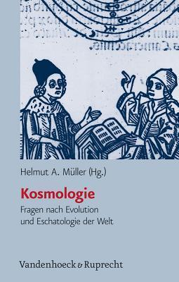 Kosmologie : Fragen nach Evolution und Eschatologie der Welt Helmut A. Müller