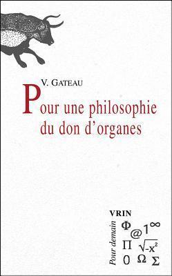 Pour Une Philosophie Du Don DOrganes  by  Valérie Gateau