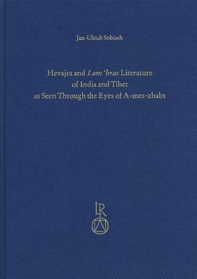 Hevajra and Lam Bras Literature of India and Tibet as Seen Through the Eyes of A-Mes-Zhabs Jan-Ulrich Sobisch