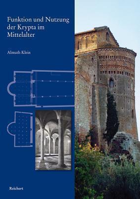 Funktion Und Nutzung Der Krypta Im Mittelalter: Heiligsprechung Und Heiligenverehrung Am Beispiel Italien  by  Almuth Klein