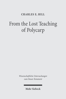 From the Lost Teaching of Polycarp: Identifying Irenaeus Apostolic Presbyter and the Author of Ad Diognetum  by  Charles E. Hill