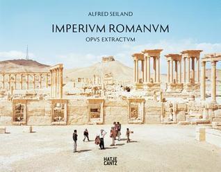 Alfred Seiland: Imperium Romanum Opus Magnum  by  Marcus Trier