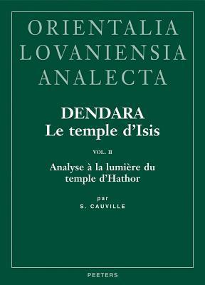 Dendara. Le Temple DIsis. Vol. II: Analyse a la Lumiere Du Temple DHathor  by  S. Cauville