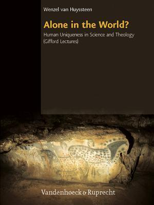 Alone in the World?: Human Uniqueness in Science and Theology. the Gifford Lectures. the University of Edinburgh, Spring 2004  by  Wentzel van Huyssteen