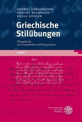 Griechische Stil Bungen, Band 1: Ubungsbuch Zur Formenlehre Und Kasussyntax  by  Manuel Baumbach