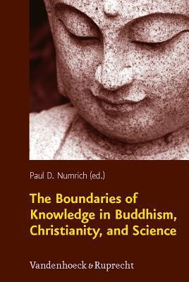 The Boundaries of Knowledge in Buddhism, Christianity, and Science Paul D. Numrich