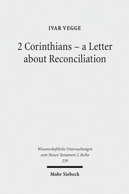 2 Corinthians - A Letter about Reconciliation: A Psychagogical, Epistolographical and Rhetorical Analysis Ivar Vegge
