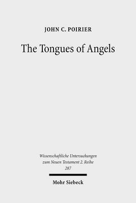 The Tongues of Angels: The Concept of Angelic Languages in Classical Jewish and Christian Texts  by  John C. Poirier