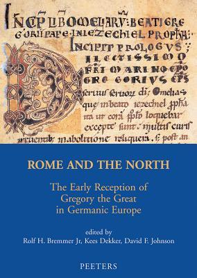 Rome And The North: The Early Reception Of Gregory The Great (Mediaevalia Groningana New Series) Rolf H. Bremmer Jr.