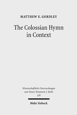 The Colossian Hymn in Context: An Exegesis in Light of Jewish and Greco-Roman Hymnic and Epistolary Conventions  by  Matthew Gordley