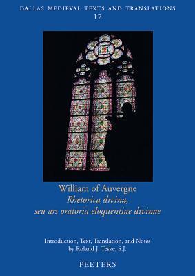 William of Auvergne, Rhetorica Divina, Seu Ars Oratoria Eloquentiae Divinae  by  Rj Teske