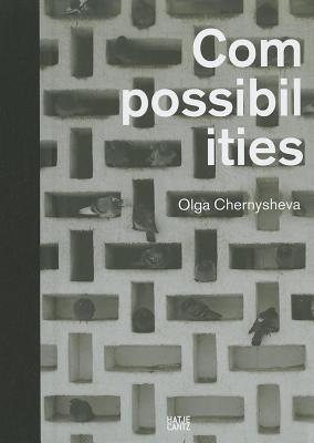 Olga Chernysheva: Compossibilities  by  Olga Chernysheva