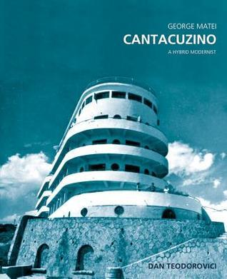 George Matei Cantacuzino: A Hybrid Modernist  by  Dan Teodorovici