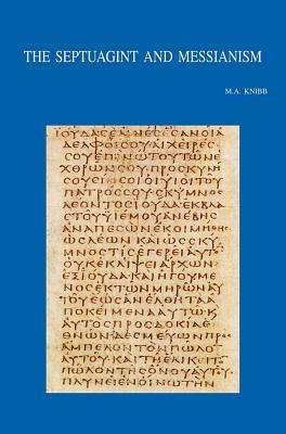 The Septuagint and Messianism: Colloquium Biblicum Lovaniense LIII, July 27-29, 2004  by  Michael A. Knibb