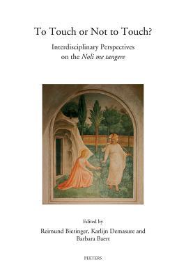 To Touch or Not to Touch?: Interdisciplinary Perspectives on the Noli Me Tangere  by  Reimund Bieringer