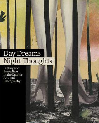 Day Dreams, Night Thoughts: Fantasy and Surrealism in the Graphic Arts and Photography Yasmin doosry