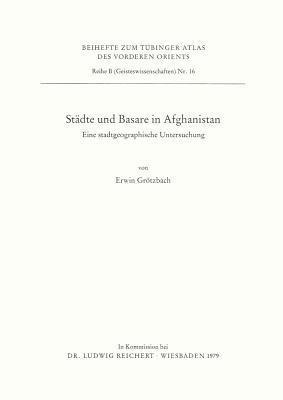 Stadte Und Basare in Afghanistan: Eine Stadtgeographische Untersuchung Erwin Grotzbach