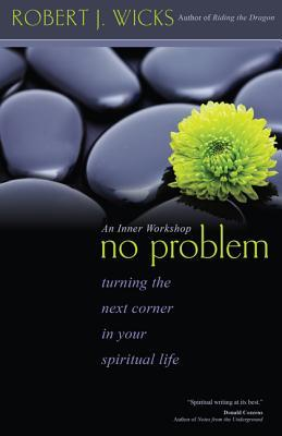 No Problem: Turning the Next Corner in Your Spiritual Life  by  Robert J. Wicks