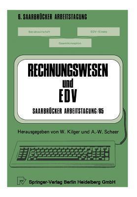 Rechnungswesen Und Edv Saarbrucker Arbeitstagung /85: Personal Computing - Kostenrechnung Und Controlling - Forschung Und Entwicklung - Standardsoftware - Erfahrungsberichte W. Kilger