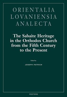 The Sabaite Heritage In The Orthodox Church From The Fifth Century To The Present: Monastic Life, Liturgy, Theology, Literature, Art, Archaeology J. Patrich