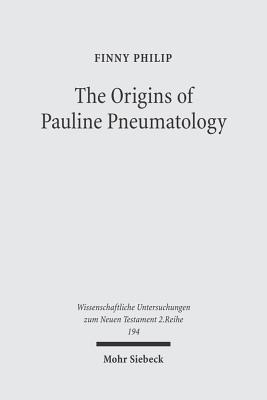 The Origins of Pauline Pneumatology: The Eschatological Bestowal of the Spirit Upon Gentiles in Judaism and in the Early Development of Pauls Theology Finny Philip