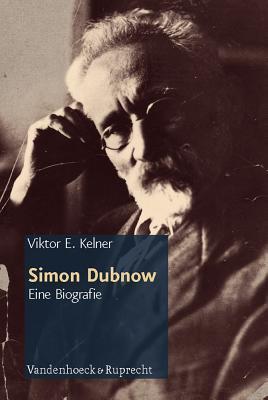 Simon Dubnow: Eine Biografie. Aus Dem Russischen Von Martin Arndt Viktor E. Kelner