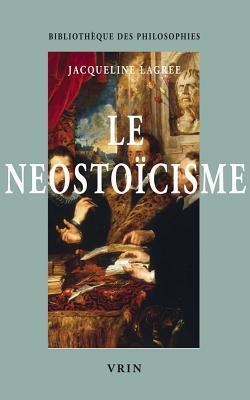 Le Neostoicisme  by  Jacqueline Lagrée