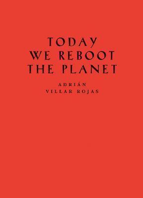 Adrian Villar Rojas: Today We Reboot the Planet  by  Sophie OBrien