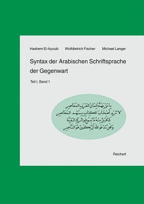 Syntax Der Arabischen Schriftsprache Der Gegenwart: Teil I, Band 1: Das Nomen Und Sein Umfeld  by  Hashim Ismail Ayyubi